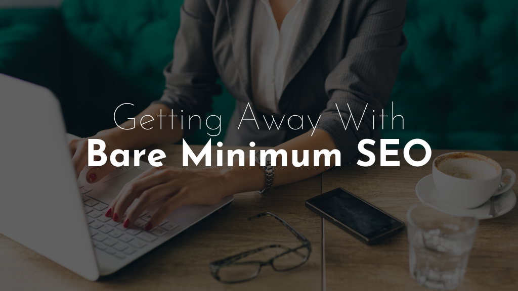 Getting Away With the Bare Minimum SEO