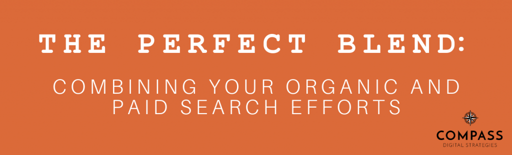 The Perfect Blend: Combining Your Organic and Paid Search Efforts