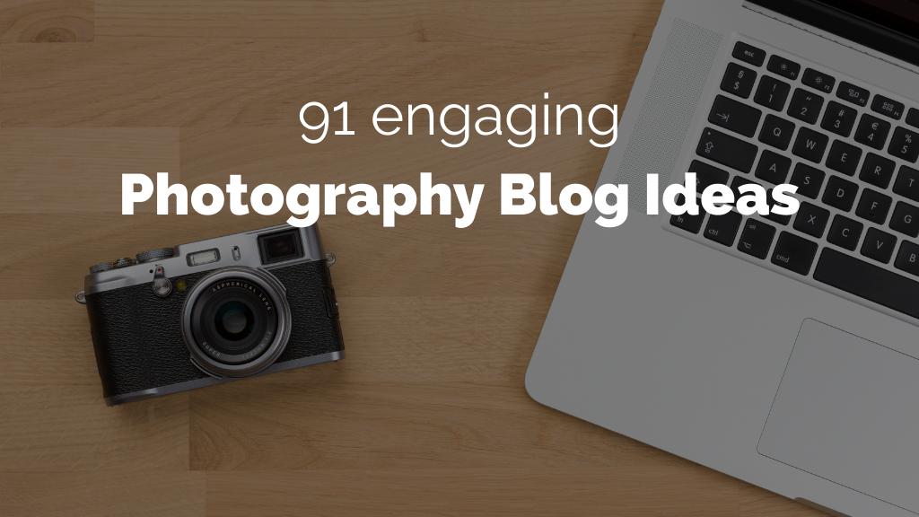 91 Photography Blog Ideas