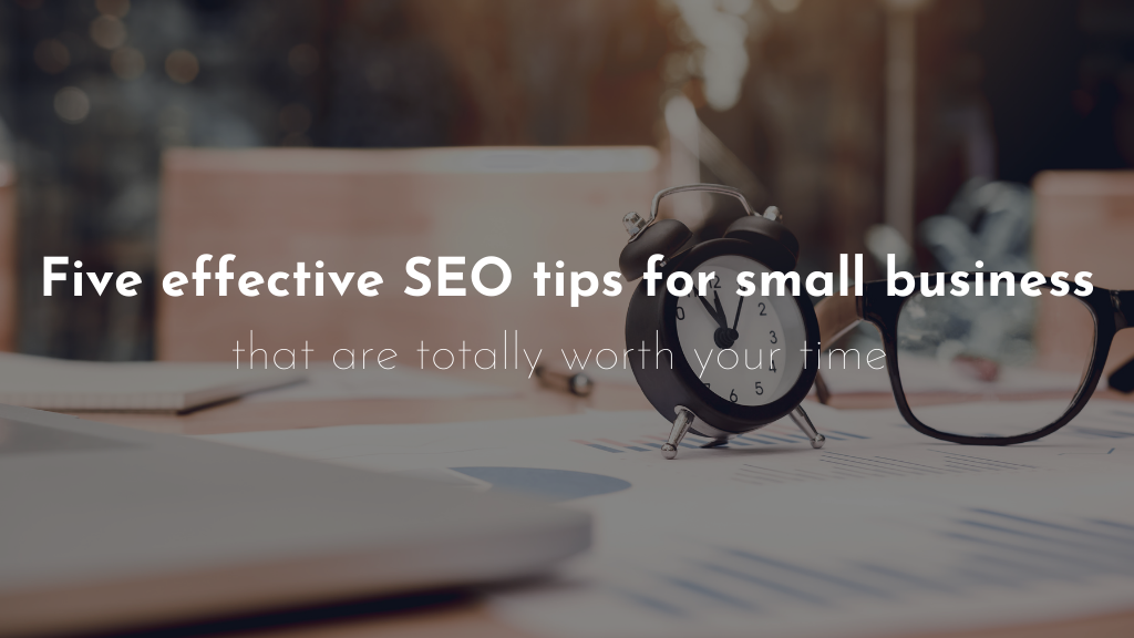 Five effective SEO tips for small business that are totally worth your time